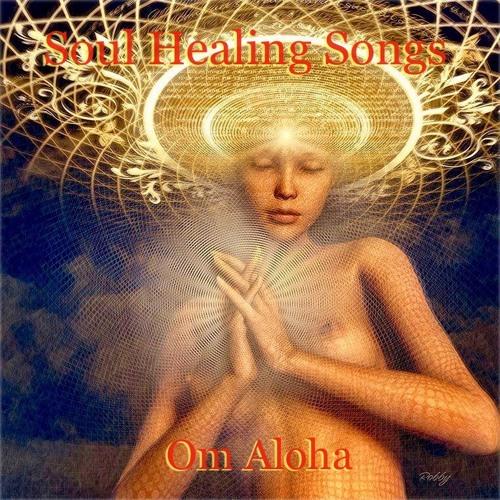 Soul Healing Songs (for the Journey Om) blended by Om Aloha