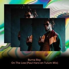 Free Download: Burna Boy - On The Low (Paul Haro En Tulum Mix)