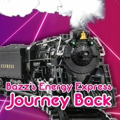 Bazz's Energy Express: Journey Back (21/10/21)