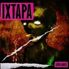 Ixtapa - Alien Noise (free download)