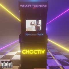 CHOCTIV - Whats The Move