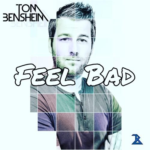 Tom Bensheim - Feel Bad
