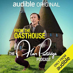 From the Oasthouse: The Alan Partridge Podcast: An Audible Original