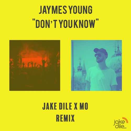 Jaymes Young - Don't You Know (JAKE DILE X MO REMIX)