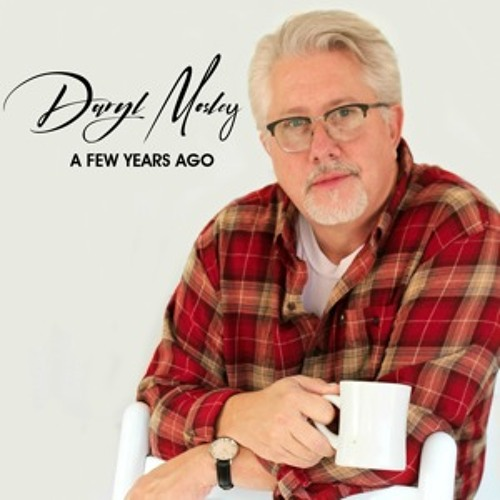 """Daryl Mosley - """"A Few Years Ago"""""""