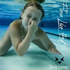Chris Fennec - Flow Like H²O