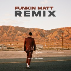 Devil You Know (Funkin Matt Remix)