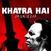 Download Khatra Hai | Jaun Elia Mp3
