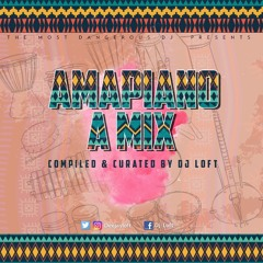 AMAPIANO. A Mix (Compiled & Curated By DJ Loft)