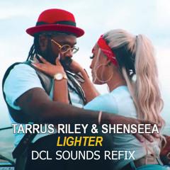 Tarrus Riley ft Shenseea - Lighter (DCL SOUNDS REFIX)