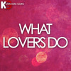 What Lovers Do (Originally Maroon 5 feat. Sza) [Karaoke Version]