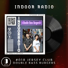 INDOOR RADIO Guest Mix: #018 Double Bass Burgers[Jersey Club]
