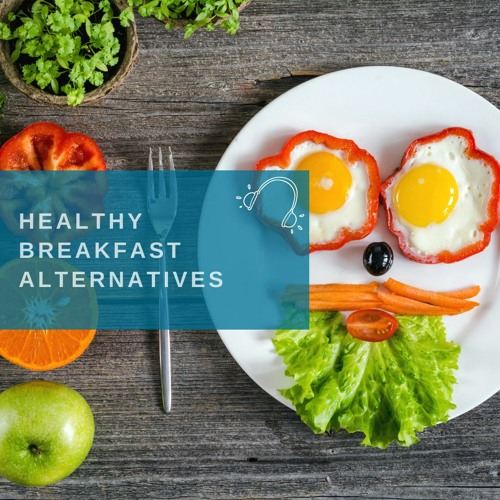 HEALTHY ALTERNATIVES FOR BREAKFAST