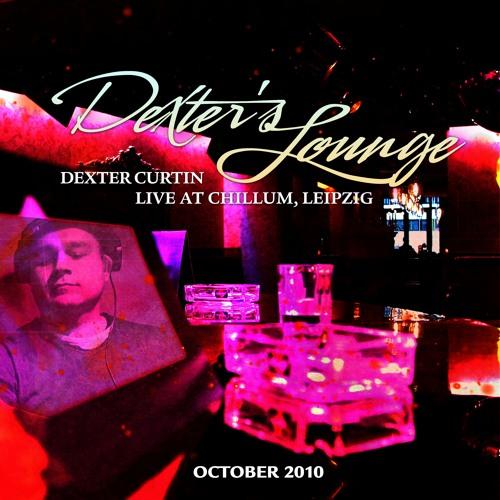 Dexter Curtin pres. Dexter's Lounge Live at Chillum Leipzig, 16-10-2010