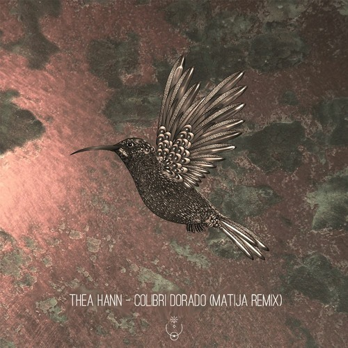 THEA HANN - Colibri Dorado (Matija Remix)