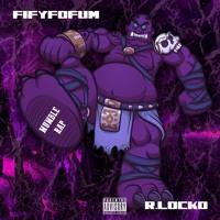 R.Locko - FiFyFoFum - (Prod. By E. Smitty)