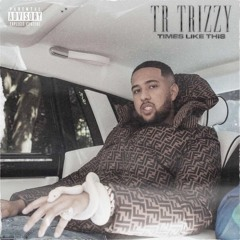 TR Trizzy - Times Like This