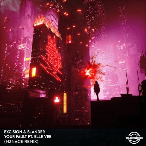 "Excision & Slander - ""Your Fault"" ft. Elle Vee (M3NACE REMIX)"