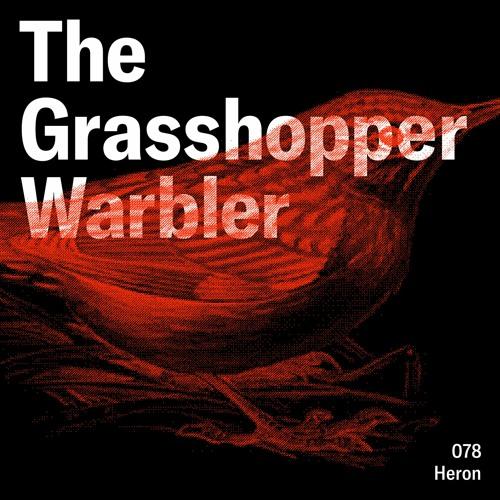 Heron presents: The Grasshopper Warbler 078 w/ Heron