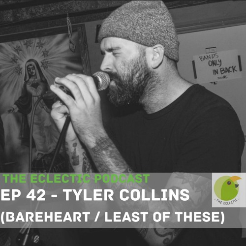 Ep 42 – Tyler Collins (Bareheart, Least of These)