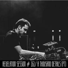 Revelation Session # 161/ A Thousand Details (PT)