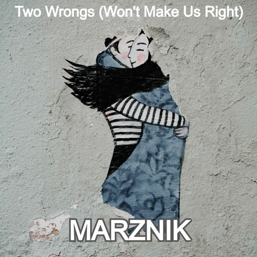 Two Wrongs (Won't Make Us Right)
