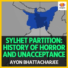 Sylhet Partition:History Of Horror And Unacceptance | Ayon Bhattacharjee |East Pakistan |#SangamTalk