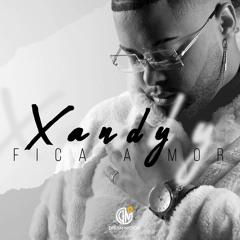 Xandy- Fica Amor (Produced By Mallaryah WonderBoyz)