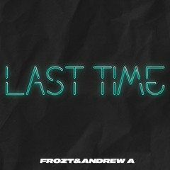 FROZT & Andrew A - Last Time (Extended Mix)