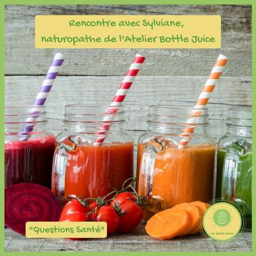 #1 - Rencontre Avec Sylviane, Naturopathe De L'Atelier Bottle Juice