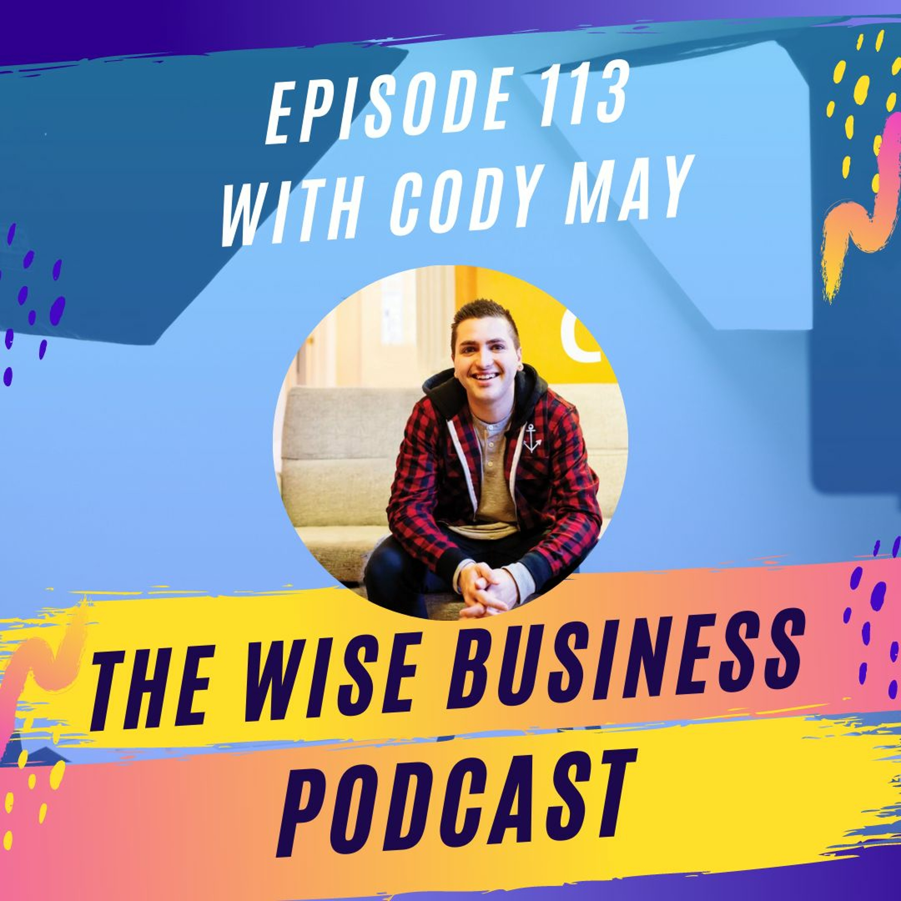 Cody May on Growing and Scaling a 7-Figure Digital Agency | Ep. #113