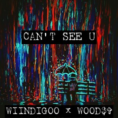 CAN'T SEE U (Ft. WOOD$✞)