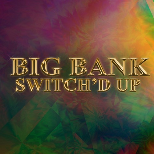 Big Bank Switch'd Up