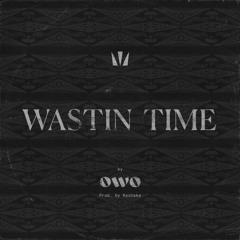 Wastin' Time (Produced by Kashaka)