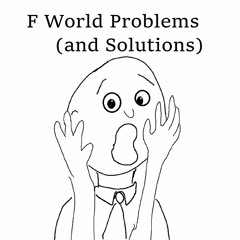 F World Problems (and Solutions) Episode 12 Moving and Corona Virus