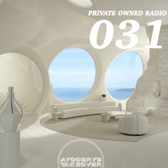 PRIVATE OWNED RADIO #031 W/ AYOOBRYS