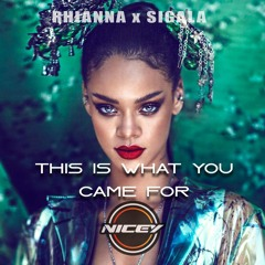 Rhianna - This Is What You Came For X Sigala (NICEY BOOTLEG)