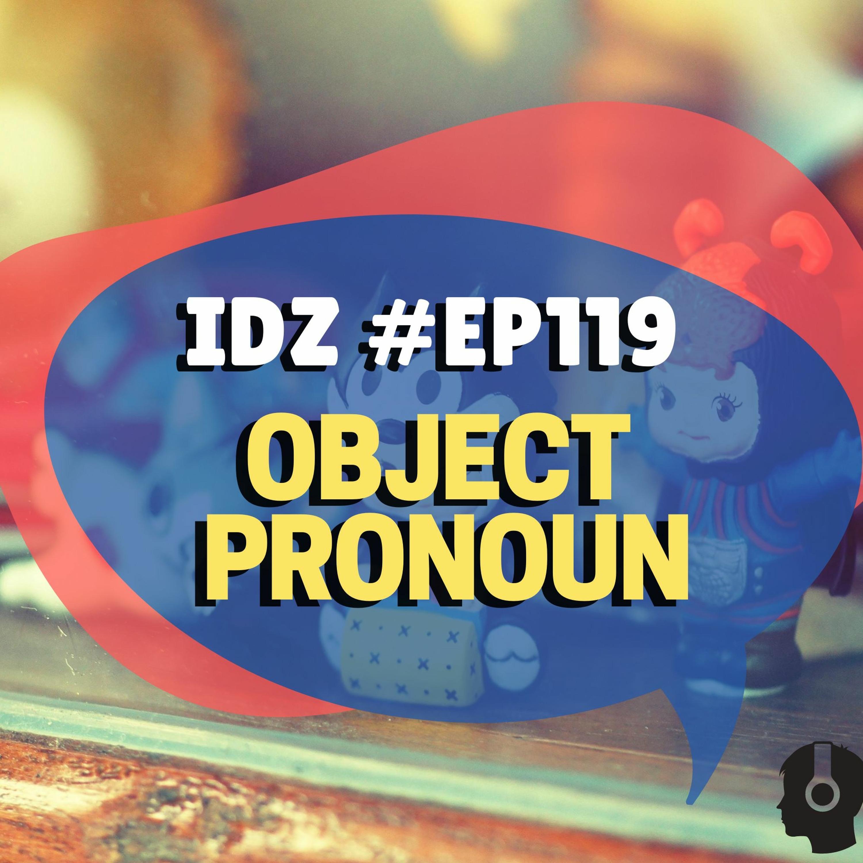 IDZ #119 - Object Pronoun
