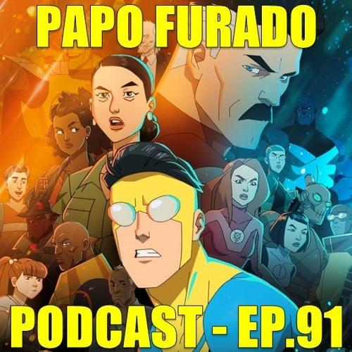 Papo Furado Podcast #91 - Invencível