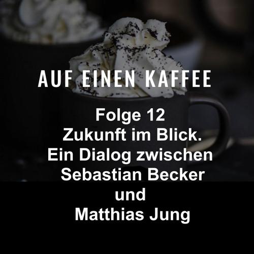 Folge 11 - Zukunft im Blick. Ein Dialog zwischen Sebastian Becker und  Matthias Jung