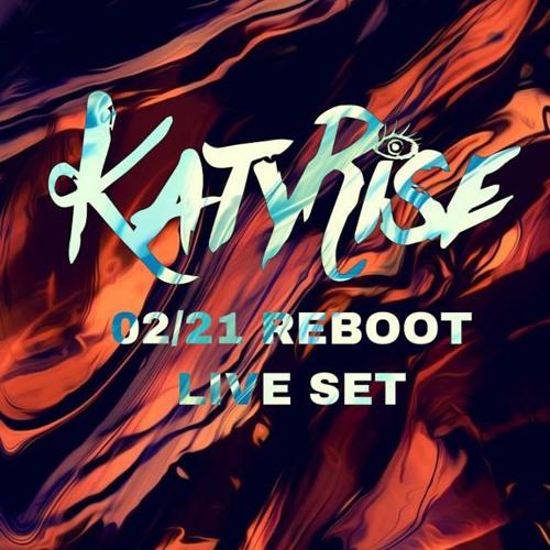 Katy Rise - 02/21 Reboot Live Set