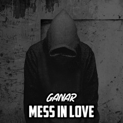 Ganar - Mess In Love [Full Preview Unmastered]