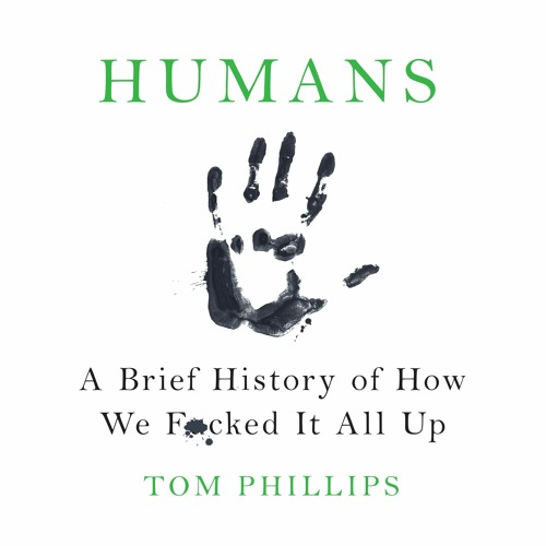 Humans: A Brief History of How We F*cked It All Up by Tom Phillips, read by Nish Kumar