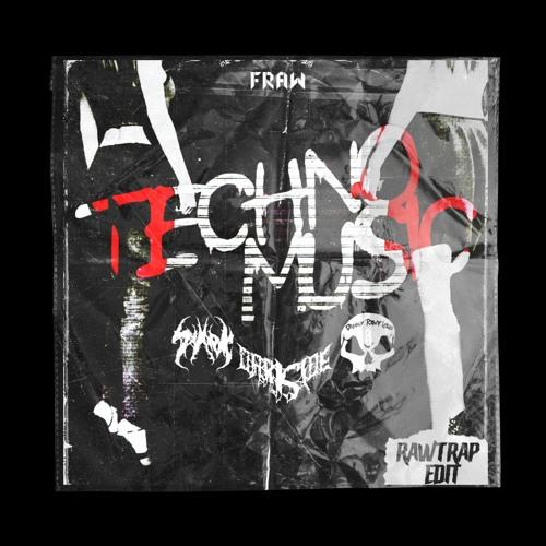Fraw - Techno Music (DARKSIDE X DANNY RAWFIELD X SYARK RAWTRAP EDIT)