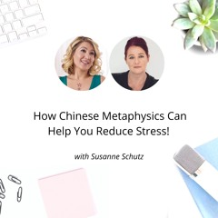 EP. 121 How Chinese Metaphysics Can Help You Reduce Stress!