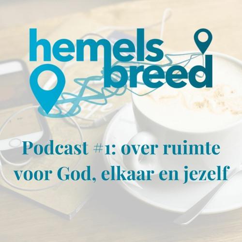 Hemelsbreed podcast #1: over ruimte voor God, elkaar en jezelf
