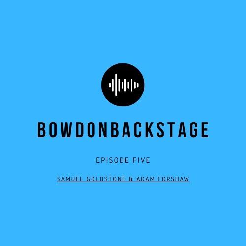BowdonBackstage - Episode Five