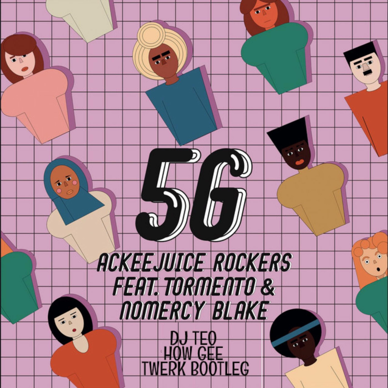 Ackeejuice Rockers Feat. Tormento & Nomercy Blake - 5G (Dj Teo How Gee Twerk Bootleg) (Filtered)