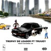 Trophy De Leader ft Truuey- Proud to be where i am.mp3