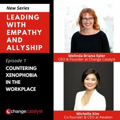 Countering Xenophobia In The Workplace With Michelle Kim